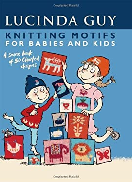 Knitting Motifs for Babies and Kids: A Source Book of 50 Charted Designs 9781570764592