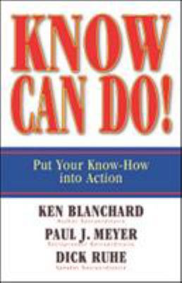 Know Can Do!: Put Your Know-How Into Action 9781576754689