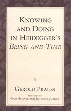 Knowing & Doing in Heidegger 9781573926706