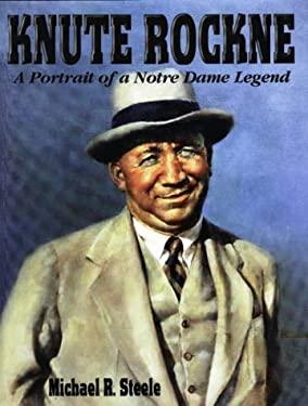 Knute Rockne: A Portrait of a Notre Dame Legend 9781571672551