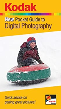 Kodak New Pocket Guide to Digital Photography: Quick Advice on Getting Great Pictures! 9781579909468
