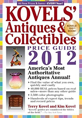 Kovels' Antiques and Colectibles Price Guide 2012: America's Bestselling Antiques Annual 9781579128838