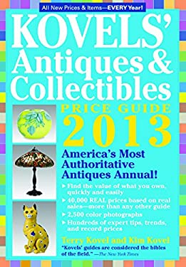 Kovels' Antiques and Collectibles Price Guide 2013: America's Bestselling Antiques Annual 9781579129156