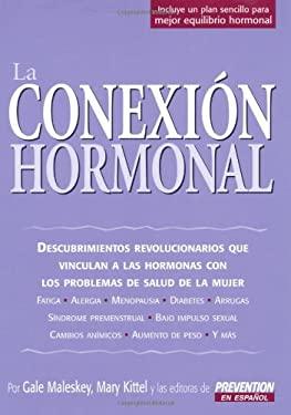 La Conexion Hormonal: Descubrimientos Revolucionarios Que Vinculan A las Hormonas Con los Problemas de Salud de la Mujer 9781579549312
