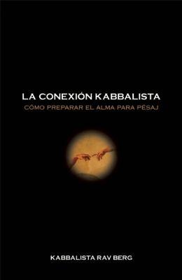 La Conexion Kabbalistica: Como Preparar el Alma Para Pesaj 9781571897053