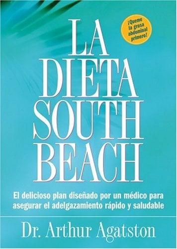 La Dieta South Beach: El Delicioso Plan Disenado Por un Medico Para Asegurar el Adelgazamiento Rapido y Saludable 9781579549466