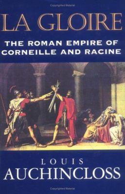 La Gloire: The Roman Empire of Corneille and Racine 9781570031229