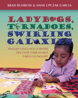 Ladybugs, Tornadoes, and Swirling Galaxies: English Language Learners Discover Their World Through Inquiry 9781571104007