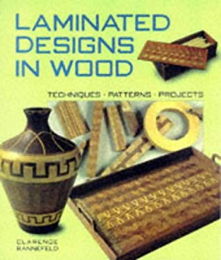 Laminated Designs in Wood: Techniques, Patterns, Projects 9781579900212
