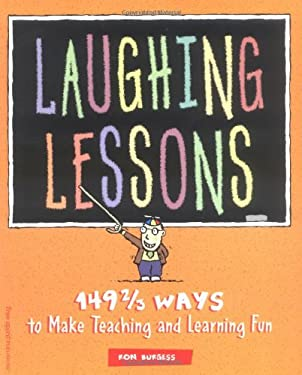 Laughing Lessons: 149 2/3 Ways to Make Teaching and Learning Fun 9781575420752