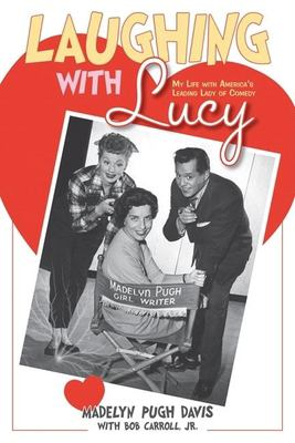 Laughing with Lucy: My Life with America's Leading Lady of Comedy - Pugh Davis, Madelyn / Carroll, Bob, Jr.