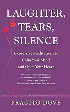 Laughter, Tears, Silence: Expressive Meditations to Calm Your Mind and Open Your Heart 9781577316831
