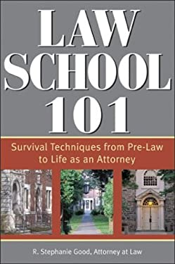 Law School 101: Survival Techniques from Pre-Law to Being an Attorney 9781572483743