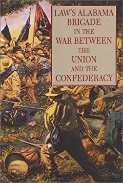 Law's Alabama Brigade in the War Between the Union and the Confederacy 9781572490246