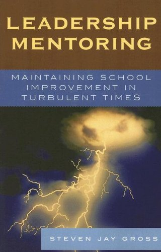 Leadership Mentoring: Maintaining School Imporvement in Turbulent Times 9781578864331