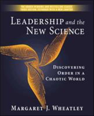Leadership and the New Science: Discovering Order in a Chaotic World 9781576753446