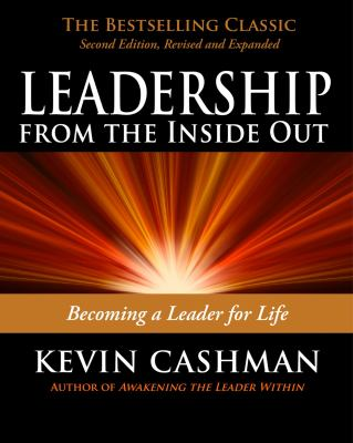 Leadership from the Inside Out: Becoming a Leader for Life 9781576755990