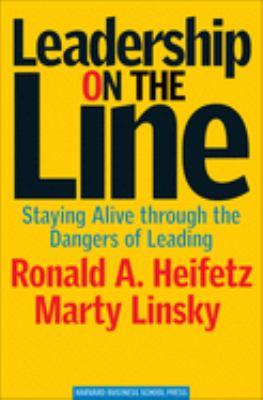 Leadership on the Line: Staying Alive Through the Dangers of Leading 9781578514373