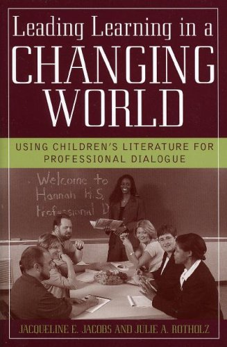 Leading Learning in a Changing World: Using Children's Literature for Professional Dialogue 9781578861873