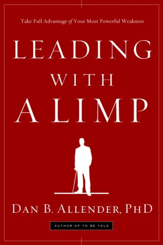 Leading with a Limp: Take Full Advantage of Your Most Powerful Weakness 9781578569526