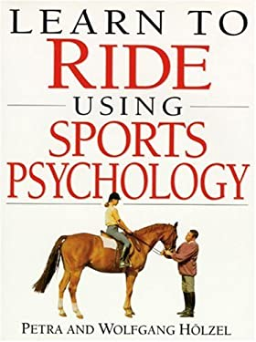 Learn to Ride Using Sports Psychology 9781570760631