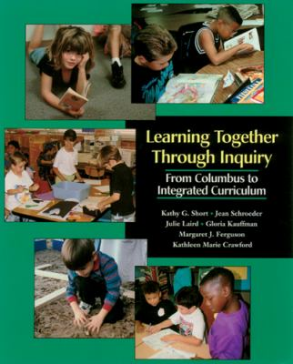 Learning Together Through Inquiry: From Columbus to Integrated Curriculum 9781571100337