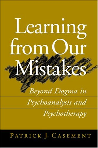 Learning from Our Mistakes: Beyond Dogma in Psychoanalysis and Psychotherapy 9781572308176