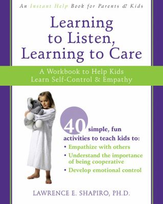 Learning to Listen, Learning to Care: A Workbook to Help Kids Learn Self-Control & Empathy 9781572245983