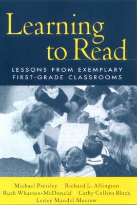 Learning to Read: Lessons from Exemplary First-Grade Classrooms 9781572306493