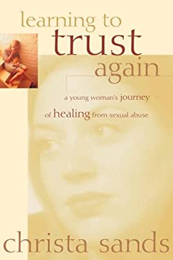 Learning to Trust Again: A Young Woman's Journey of Healing from Sexual Abuse 9781572930551