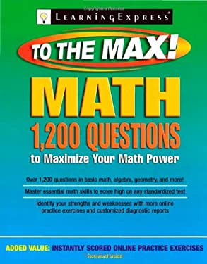 LearningExpress Math to the Max: 1,200 Practice Questions to Maximize Your Math Power [With Access Code] 9781576857038