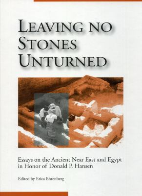 Leaving No Stones Unturned: Essays on the Ancient Near East and Egypt in Honor of Donald P. Hansen 9781575060552