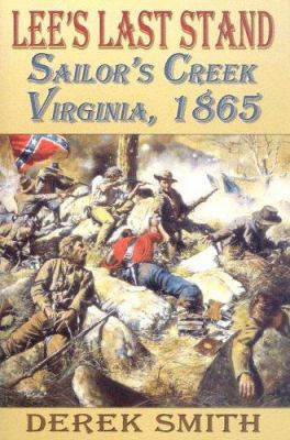 Lee's Last Stand: Sailor's Creek, Virginia, 1865 9781572492516
