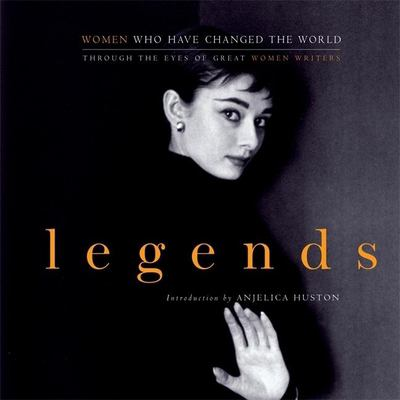 Legends: Women Who Have Changed the World Through the Eyes of Great Women Writers 9781577311836