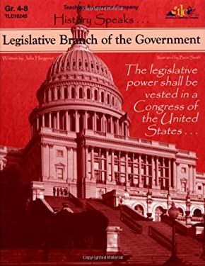 Legislative Branch of the Government: History Speaks . . . 9781573102452