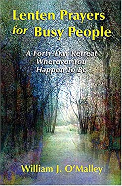 Lenten Prayers for Busy People: A Forty-Day Retreat Wherever You Happen to Be 9781570755620