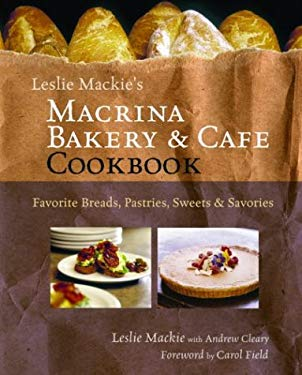 Leslie MacKie's Macrina Bakery and Cafe Cookbook: Favorite Breads, Pastries, Sweets and Savories 9781570613722