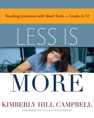 Less Is More: Teaching Literature with Short Texts, Grades 6-12 9781571107107