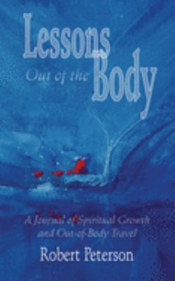 Lessons Out of the Body: A Journal of Spiritual Growth and Out-Of-Body Travel: A Journal of Spiritual Growth and Out-Of-Body Travel 9781571742513