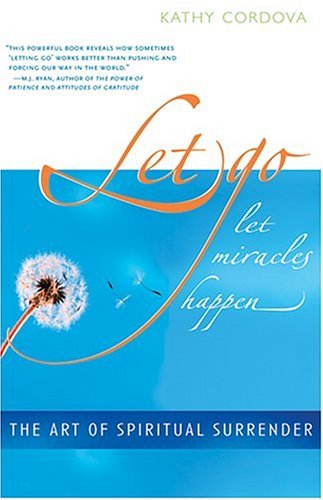 Let Go, Let Miracles Happen: The Art of Spiritual Surrender 9781573248747