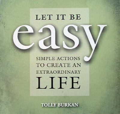 Let It Be Easy: Simple Actions to Create an Extraordinary Life 9781571782045