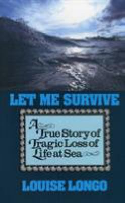 Let Me Survive: A True Story of Tragic Loss of Life at Sea 9781574090062