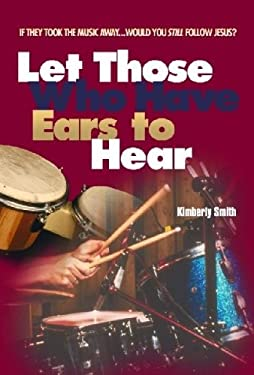 Let Those Who Have Ears to Hear: If They Took the Music Away...Would You Still Follow Jesus? 9781579213183