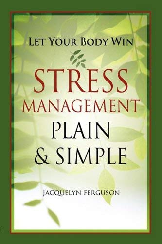 Let Your Body Win - Stress Management Plain & Simple 9781570252327