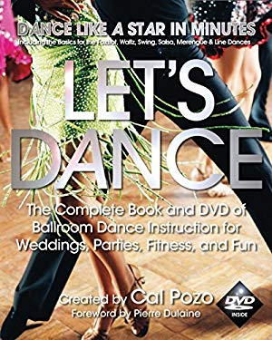 Let's Dance: The Complete Book and DVD of Ballroom Dance Instruction for Weddings, Parties, Fitness, and Fun [With DVD] 9781578262410