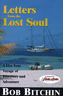 Letters from the Lost Soul: A Five Year Voyage of Discovery and Adventure 9781574091816