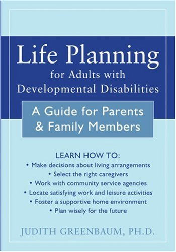 Life Planning for Adults with Developmental Disabilities: A Guide for Parents and Family Members 9781572244511
