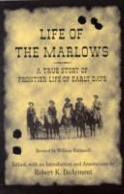 Life of the Marlows: A True Story of Frontier Life of Early Days 9781574412536