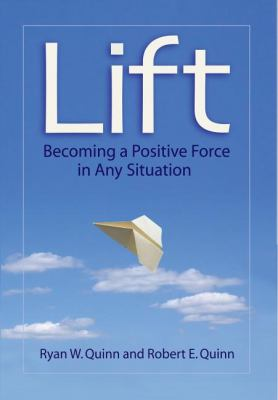 Lift: Becoming a Positive Force in Any Situation 9781576754443
