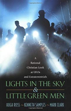 Lights in the Sky and Little Green Men: A Rational Christian Look at UFOs and Extraterrestrials 9781576832080